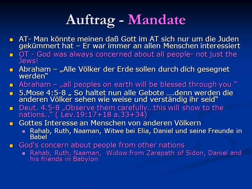 Auftrag - Mandate AT- Man könnte meinen daß Gott im AT sich nur um die Juden gekümmert hat – Er war immer an allen Menschen interessiert.