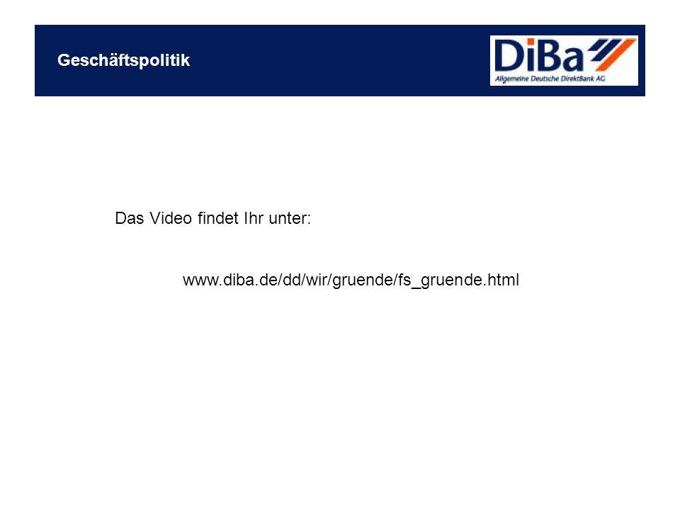 Geschäftspolitik Das Video findet Ihr unter: www.diba.de/dd/wir/gruende/fs_gruende.html