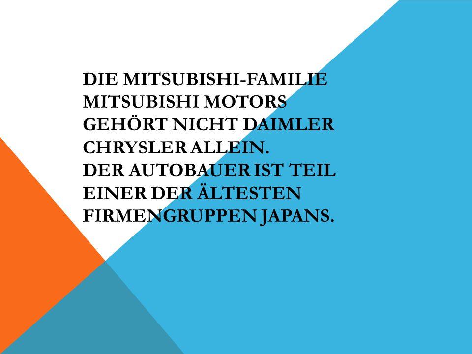 Die Mitsubishi-Familie Mitsubishi Motors gehört nicht Daimler Chrysler allein.