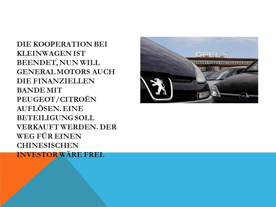 Die Kooperation bei Kleinwagen ist beendet, nun will General Motors auch die finanziellen Bande mit Peugeot/Citroën auflösen.