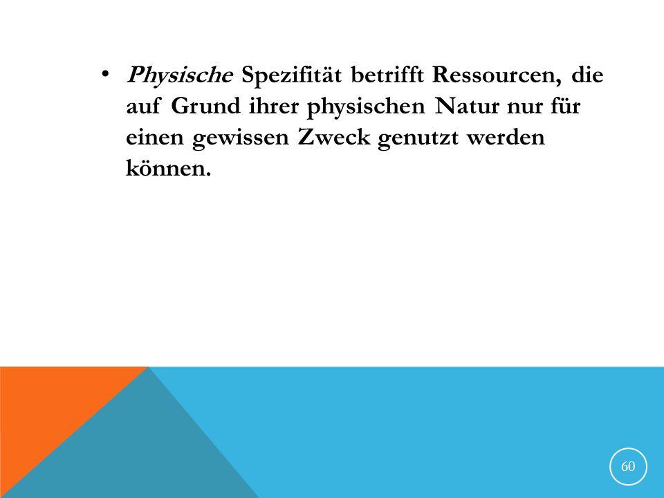 Physische Spezifität betrifft Ressourcen, die auf Grund ihrer physischen Natur nur für einen gewissen Zweck genutzt werden können.