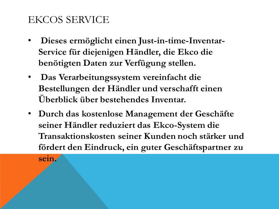 EKCOS SERVICE Dieses ermöglicht einen Just-in-time-Inventar- Service für diejenigen Händler, die Ekco die benötigten Daten zur Verfügung stellen.