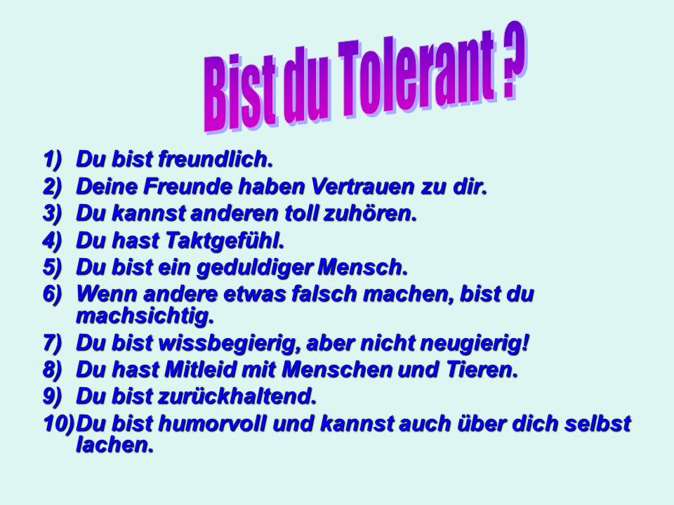 Bist du Tolerant Du bist freundlich.