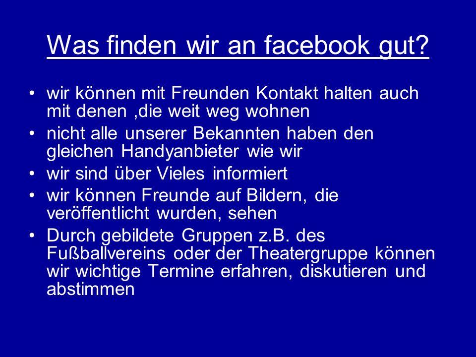 Was finden wir an facebook gut