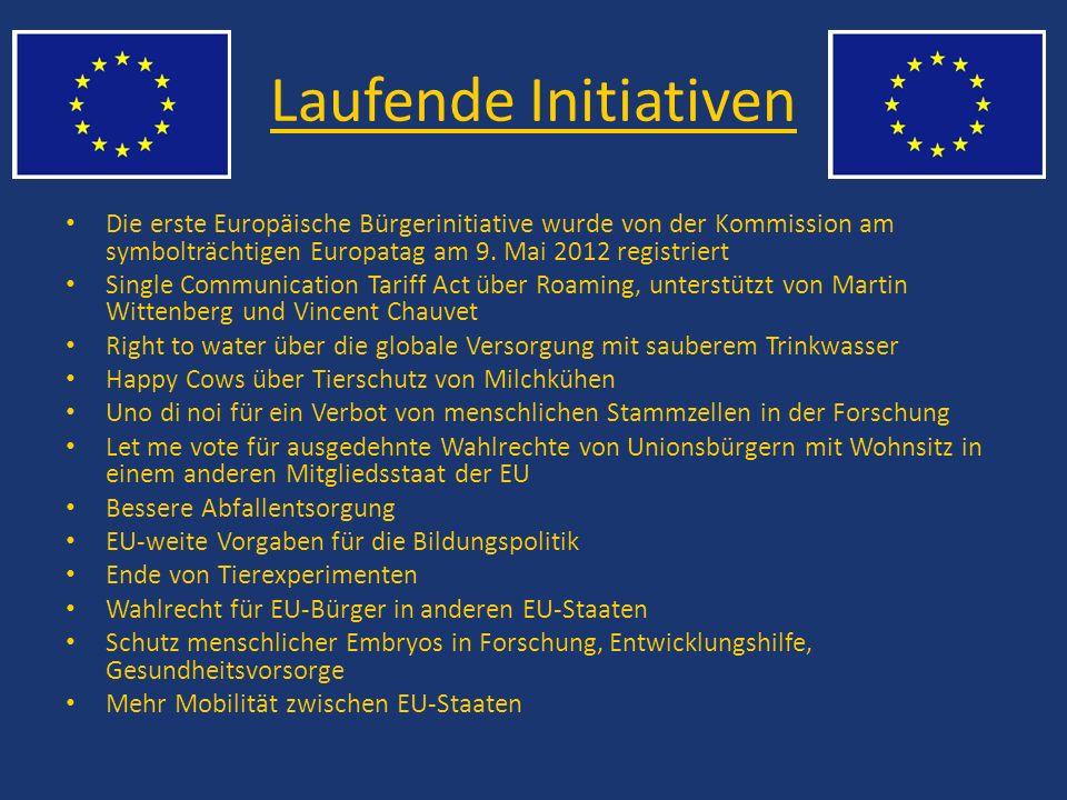 Laufende Initiativen Die erste Europäische Bürgerinitiative wurde von der Kommission am symbolträchtigen Europatag am 9. Mai 2012 registriert.