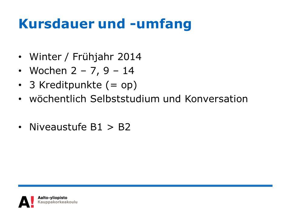 Kursdauer und -umfang Winter / Frühjahr 2014 Wochen 2 – 7, 9 – 14