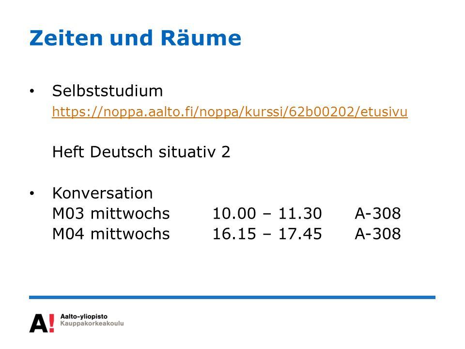Zeiten und Räume Selbststudium https://noppa.aalto.fi/noppa/kurssi/62b00202/etusivu. Heft Deutsch situativ 2.