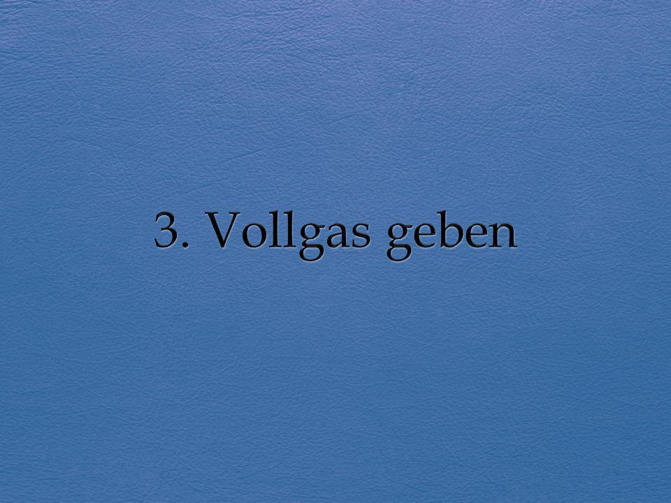 3. Vollgas geben