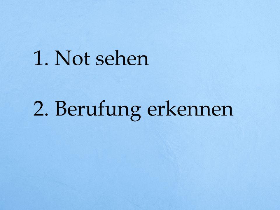 1. Not sehen 2. Berufung erkennen