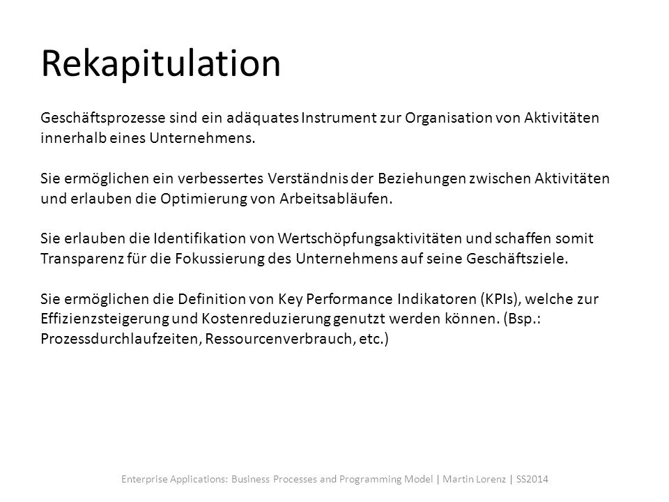 Rekapitulation Geschäftsprozesse sind ein adäquates Instrument zur Organisation von Aktivitäten innerhalb eines Unternehmens.