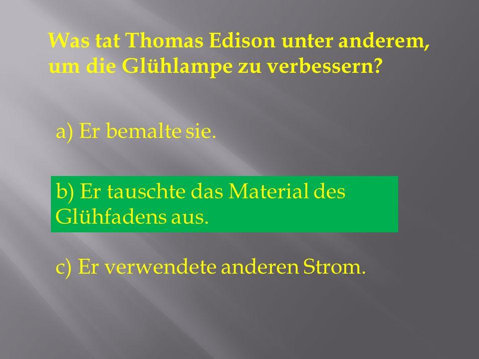 Was tat Thomas Edison unter anderem, um die Glühlampe zu verbessern