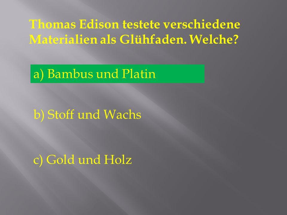 Thomas Edison testete verschiedene Materialien als Glühfaden. Welche