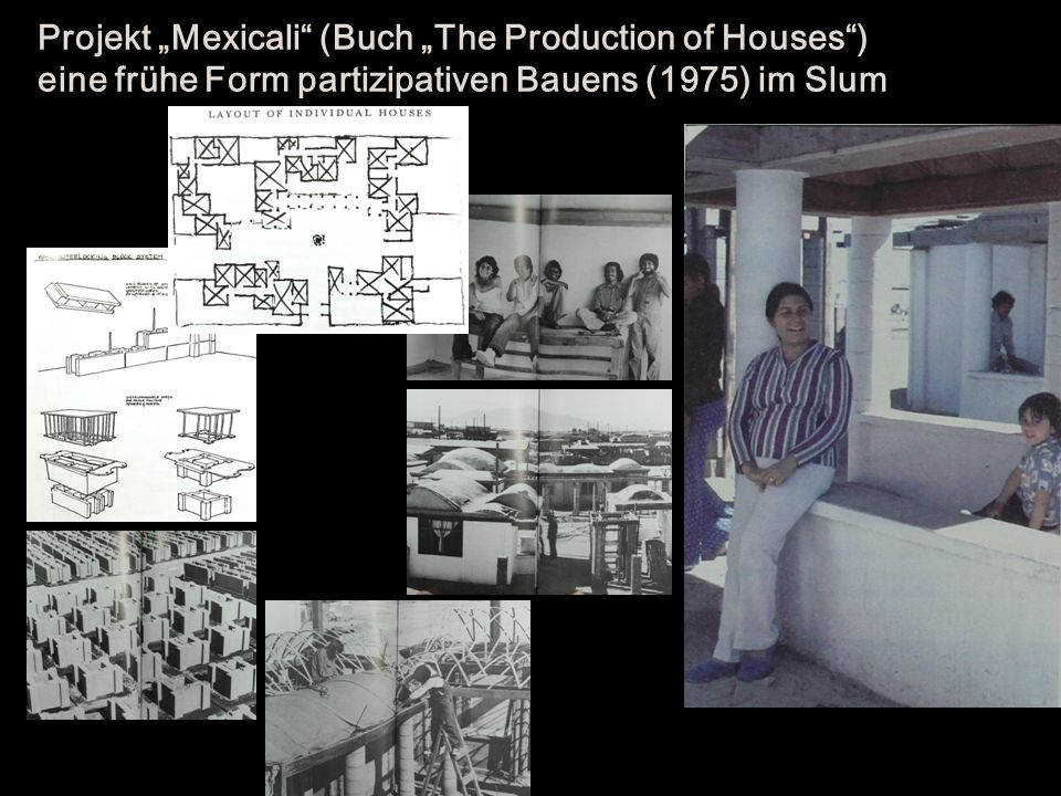"Projekt ""Mexicali (Buch ""The Production of Houses ) eine frühe Form partizipativen Bauens (1975) im Slum"