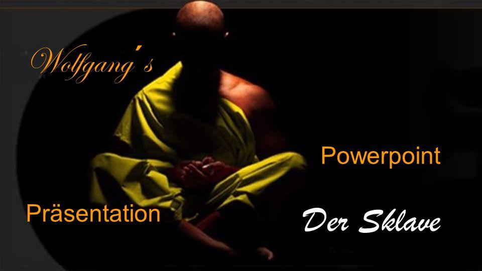 Wolfgang´s Powerpoint Präsentation Der Sklave