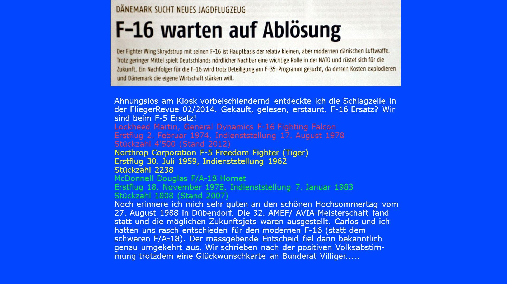 Ahnungslos am Kiosk vorbeischlendernd entdeckte ich die Schlagzeile in der FliegerRevue 02/2014. Gekauft, gelesen, erstaunt. F-16 Ersatz Wir sind beim F-5 Ersatz!