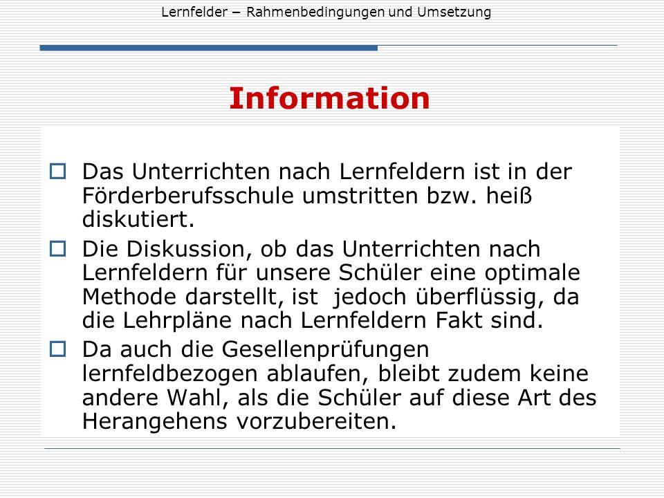 Information Das Unterrichten nach Lernfeldern ist in der Förderberufsschule umstritten bzw. heiß diskutiert.