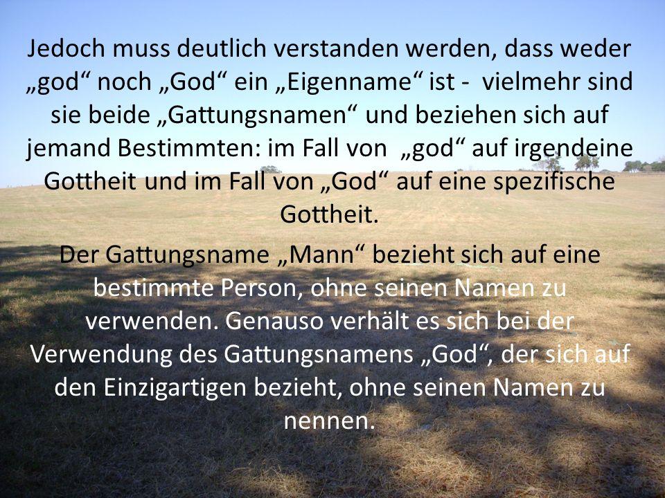 """Jedoch muss deutlich verstanden werden, dass weder """"god noch """"God ein """"Eigenname ist - vielmehr sind sie beide """"Gattungsnamen und beziehen sich auf jemand Bestimmten: im Fall von """"god auf irgendeine Gottheit und im Fall von """"God auf eine spezifische Gottheit."""