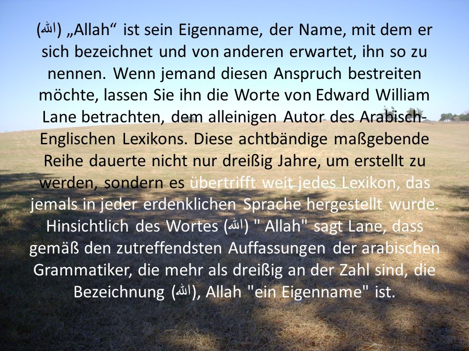 """(الله) """"Allah ist sein Eigenname, der Name, mit dem er sich bezeichnet und von anderen erwartet, ihn so zu nennen."""