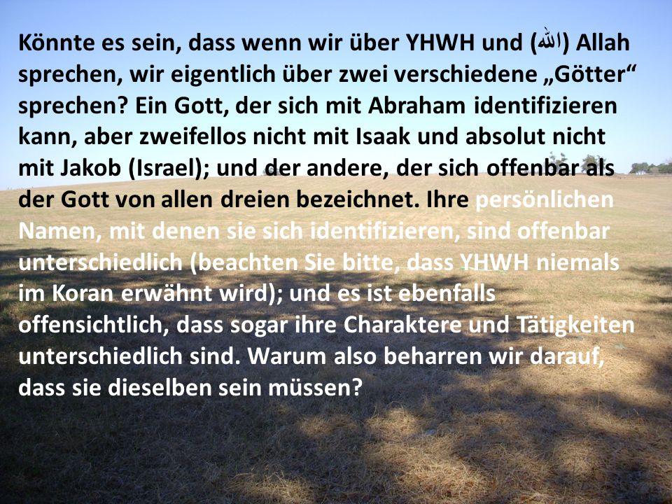 """Könnte es sein, dass wenn wir über YHWH und (الله) Allah sprechen, wir eigentlich über zwei verschiedene """"Götter sprechen."""