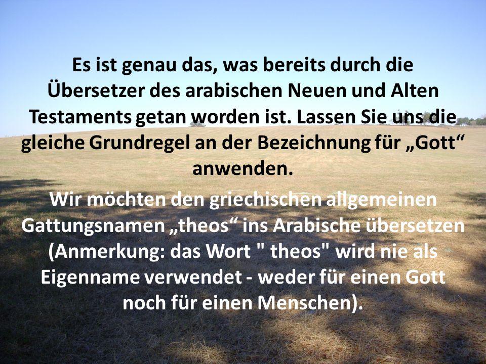"""Es ist genau das, was bereits durch die Übersetzer des arabischen Neuen und Alten Testaments getan worden ist. Lassen Sie uns die gleiche Grundregel an der Bezeichnung für """"Gott anwenden."""