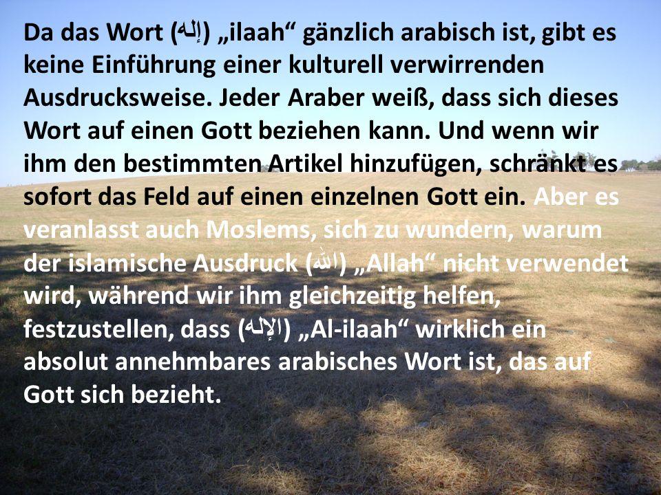 """Da das Wort (إله) """"ilaah gänzlich arabisch ist, gibt es keine Einführung einer kulturell verwirrenden Ausdrucksweise."""