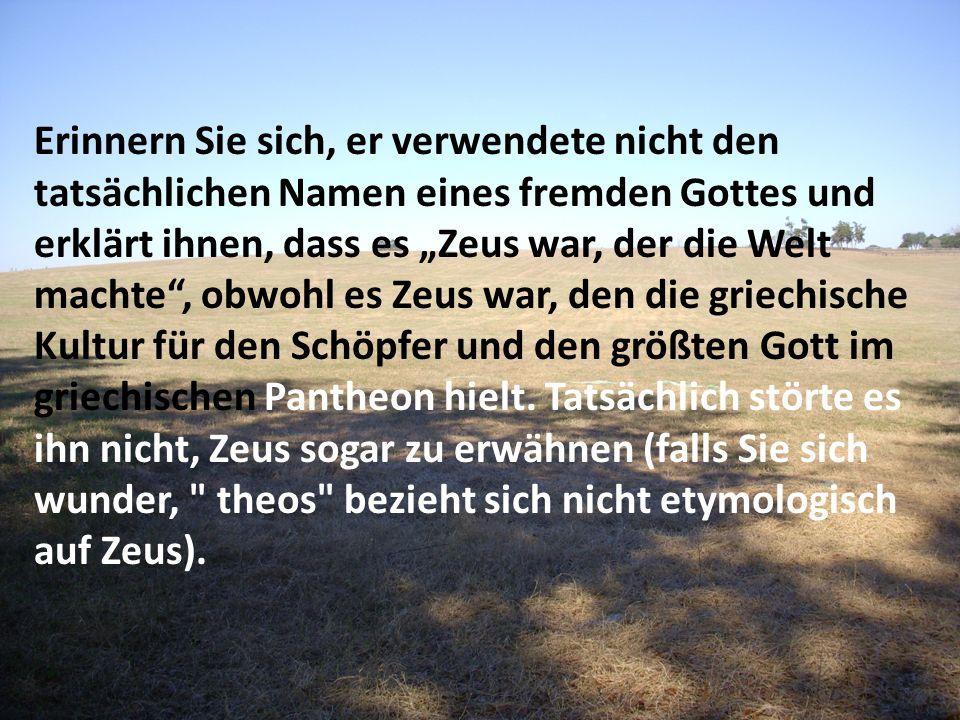 """Erinnern Sie sich, er verwendete nicht den tatsächlichen Namen eines fremden Gottes und erklärt ihnen, dass es """"Zeus war, der die Welt machte , obwohl es Zeus war, den die griechische Kultur für den Schöpfer und den größten Gott im griechischen Pantheon hielt."""