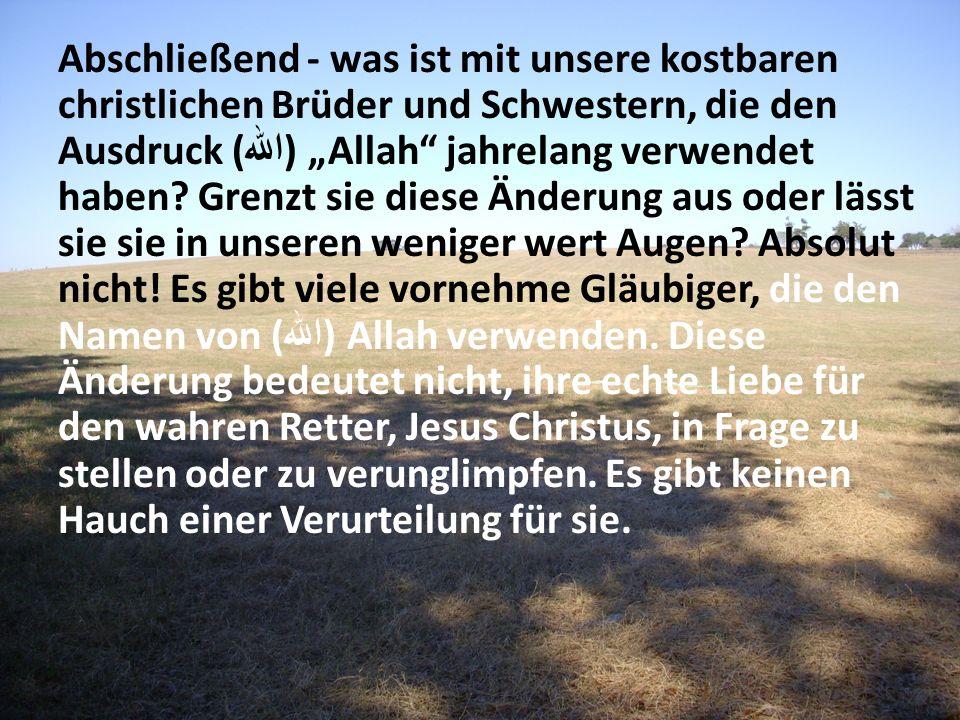 """Abschließend - was ist mit unsere kostbaren christlichen Brüder und Schwestern, die den Ausdruck (الله) """"Allah jahrelang verwendet haben."""