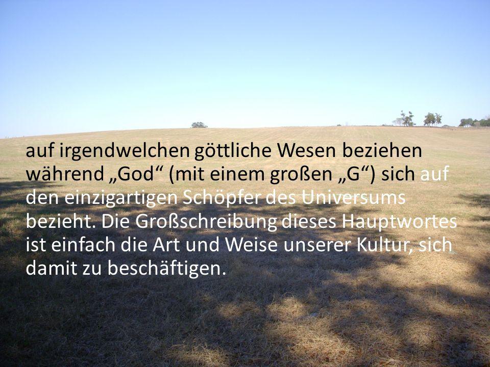 """auf irgendwelchen göttliche Wesen beziehen während """"God (mit einem großen """"G ) sich auf den einzigartigen Schöpfer des Universums bezieht."""