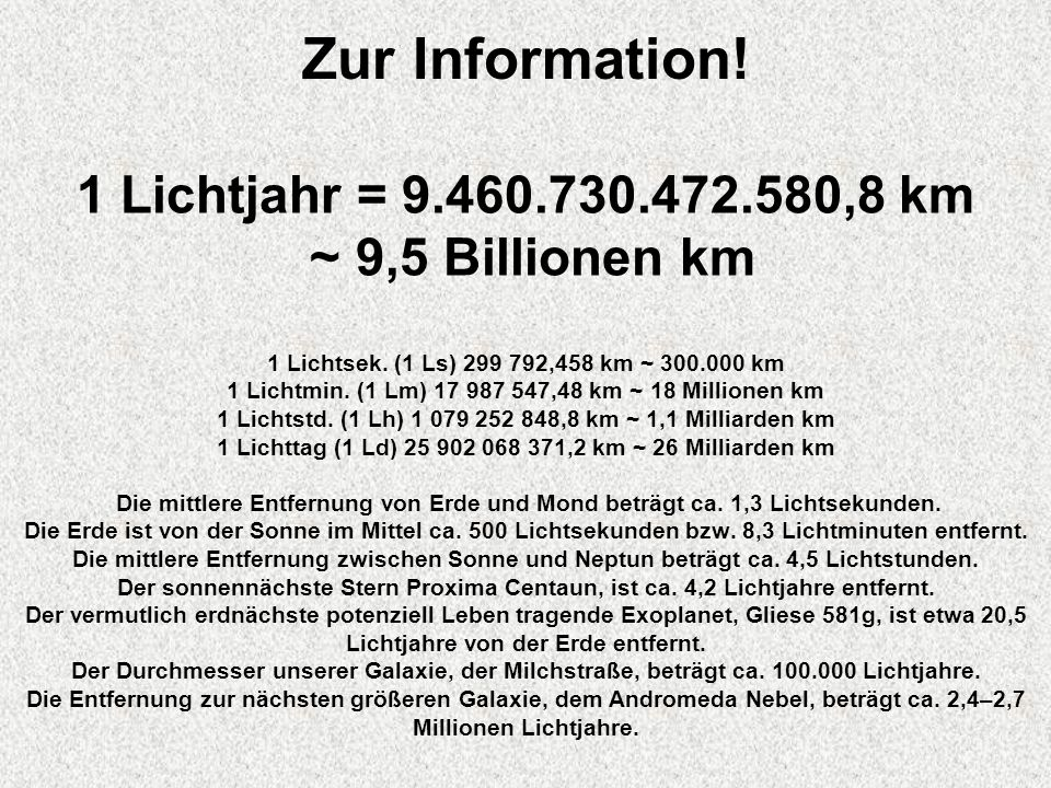 1 Lichtjahr = 9.460.730.472.580,8 km ~ 9,5 Billionen km