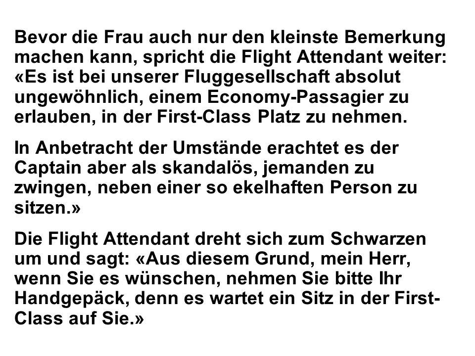 Bevor die Frau auch nur den kleinste Bemerkung machen kann, spricht die Flight Attendant weiter: «Es ist bei unserer Fluggesellschaft absolut ungewöhnlich, einem Economy-Passagier zu erlauben, in der First-Class Platz zu nehmen.