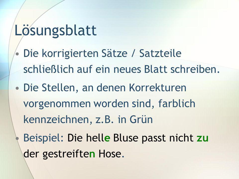 Lösungsblatt Die korrigierten Sätze / Satzteile schließlich auf ein neues Blatt schreiben.