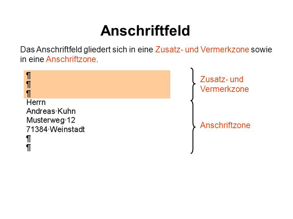 Anschriftfeld Das Anschriftfeld gliedert sich in eine Zusatz- und Vermerkzone sowie in eine Anschriftzone.