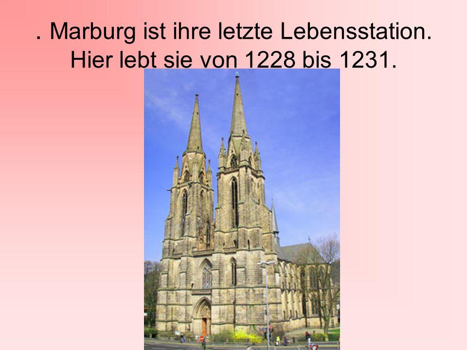 . Marburg ist ihre letzte Lebensstation. Hier lebt sie von 1228 bis 1231.
