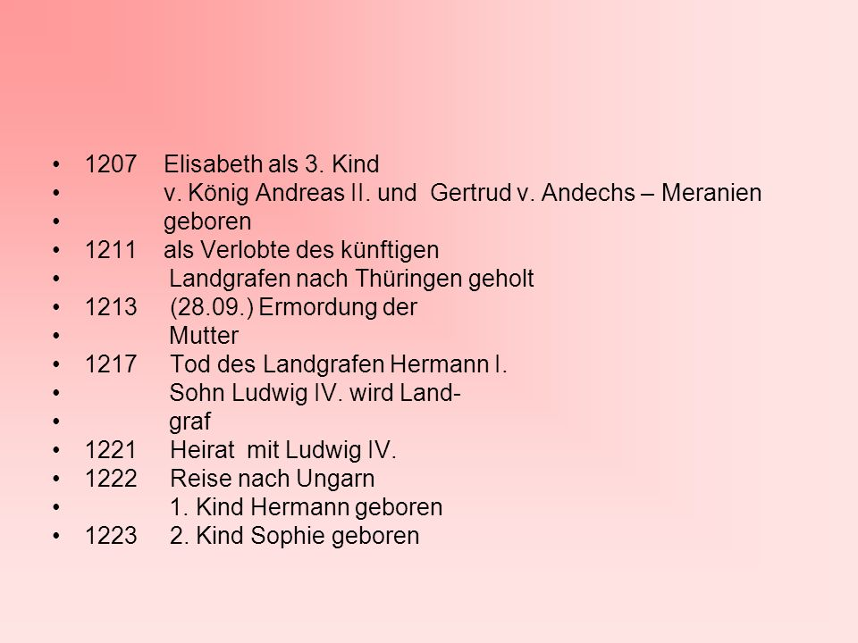 1207 Elisabeth als 3. Kind v. König Andreas II. und Gertrud v. Andechs – Meranien. geboren. 1211 als Verlobte des künftigen.
