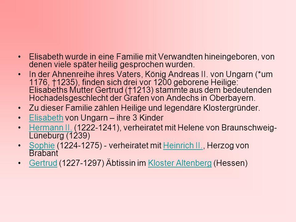 Elisabeth wurde in eine Familie mit Verwandten hineingeboren, von denen viele später heilig gesprochen wurden.