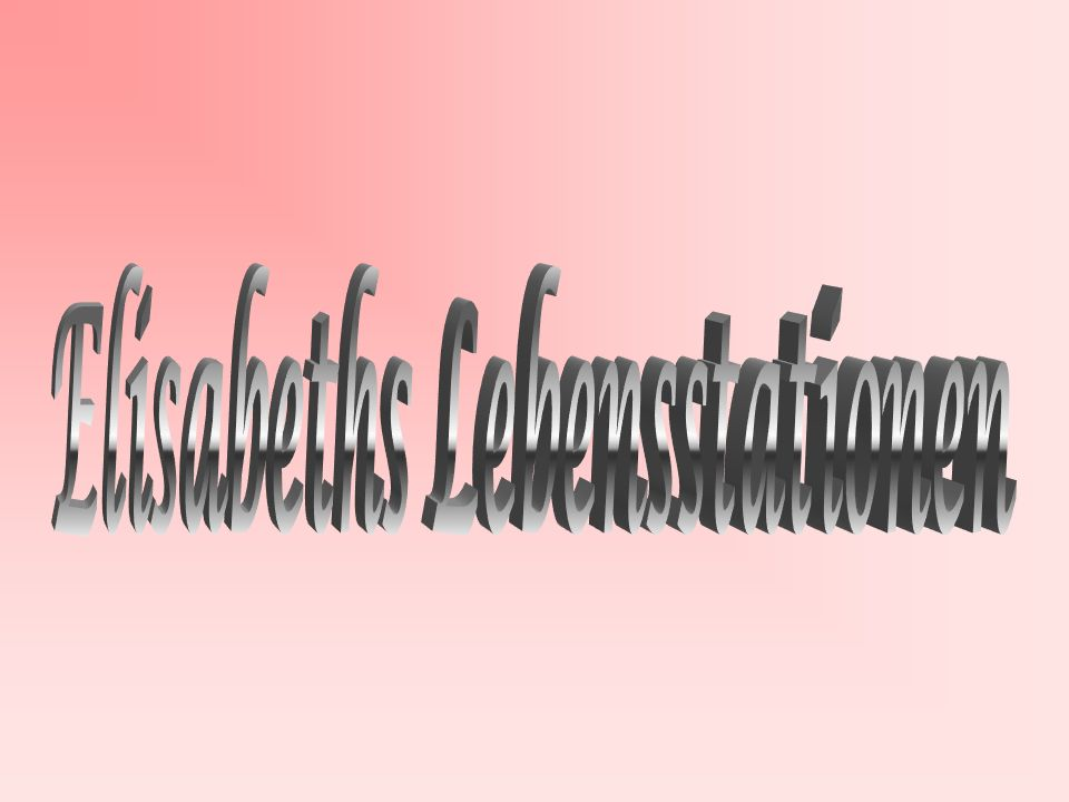 Elisabeths Lebensstationen