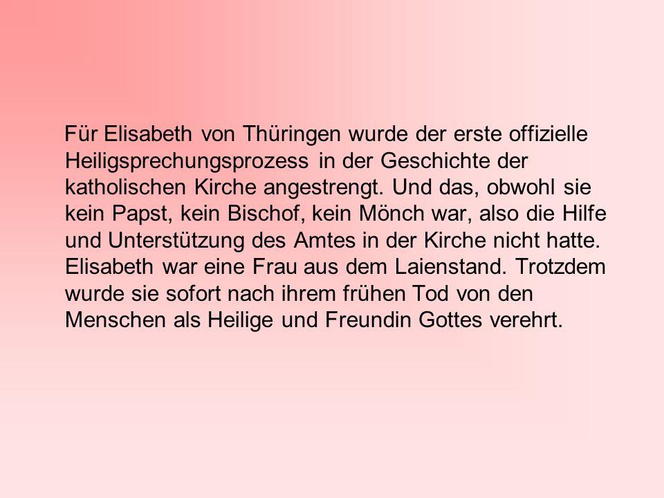 Für Elisabeth von Thüringen wurde der erste offizielle Heiligsprechungsprozess in der Geschichte der katholischen Kirche angestrengt.