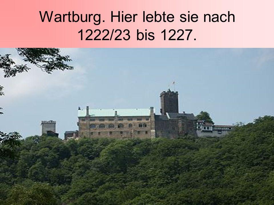 Wartburg. Hier lebte sie nach 1222/23 bis 1227.