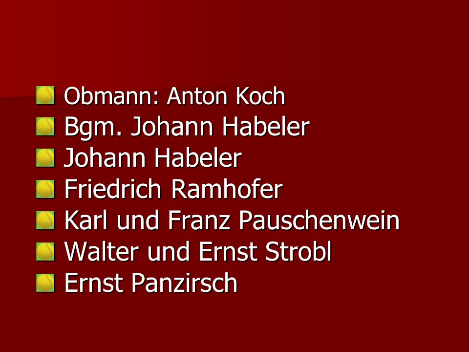 Obmann: Anton Koch Bgm. Johann Habeler. Johann Habeler. Friedrich Ramhofer. Karl und Franz Pauschenwein.