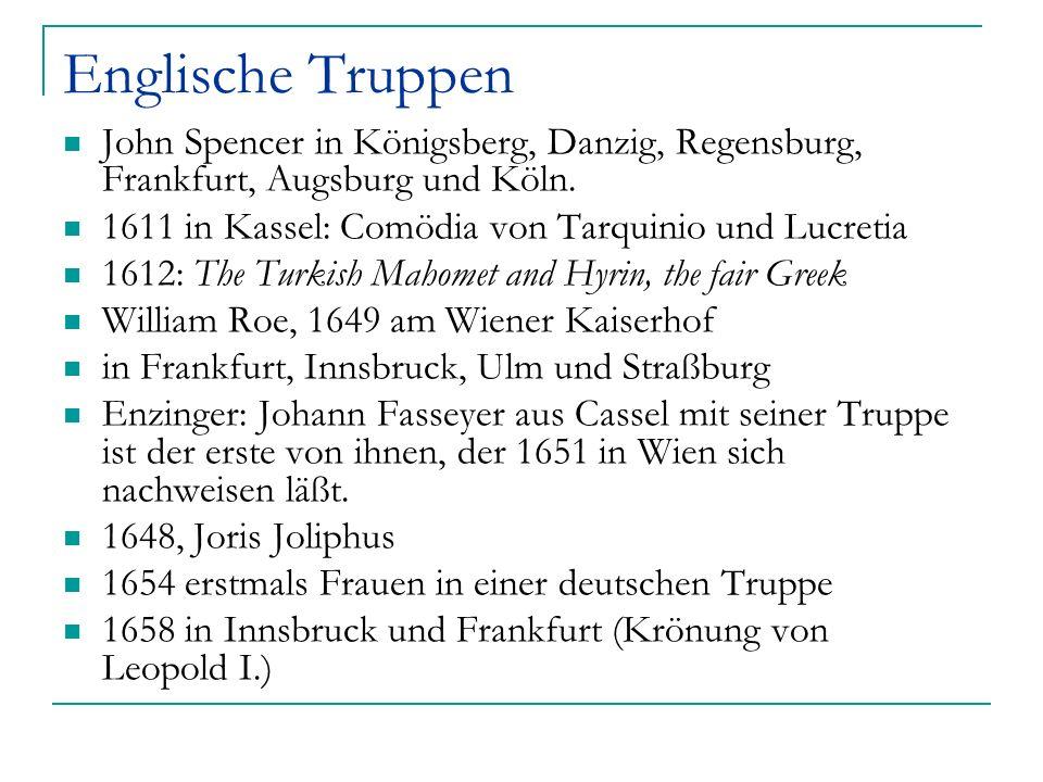 Englische Truppen John Spencer in Königsberg, Danzig, Regensburg, Frankfurt, Augsburg und Köln. 1611 in Kassel: Comödia von Tarquinio und Lucretia.
