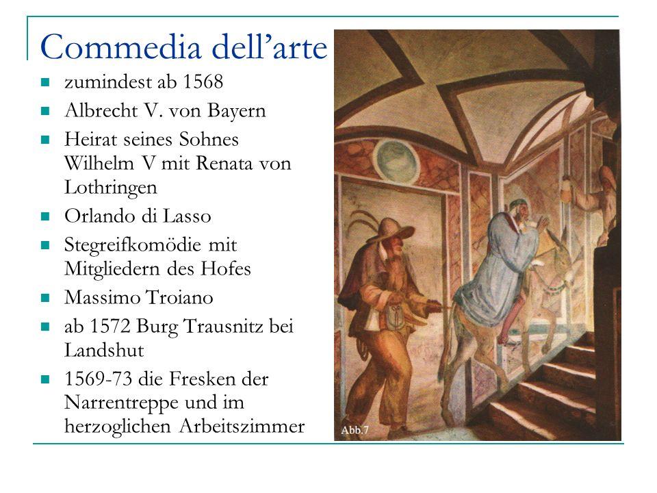 Commedia dell'arte zumindest ab 1568 Albrecht V. von Bayern