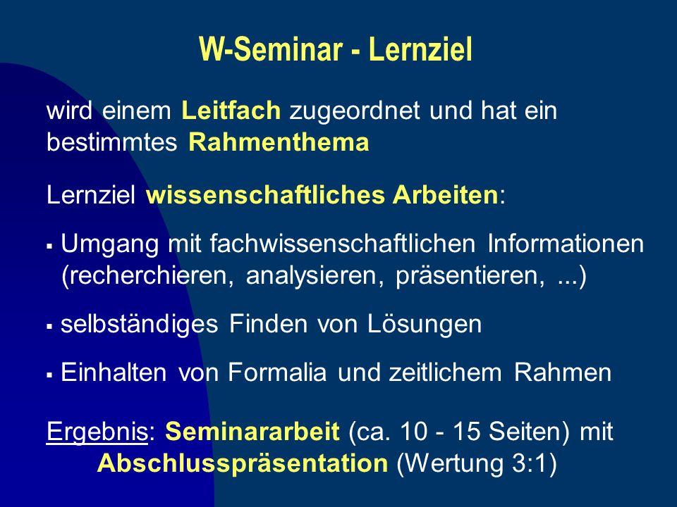 W-Seminar - Lernziel wird einem Leitfach zugeordnet und hat ein bestimmtes Rahmenthema. Lernziel wissenschaftliches Arbeiten:
