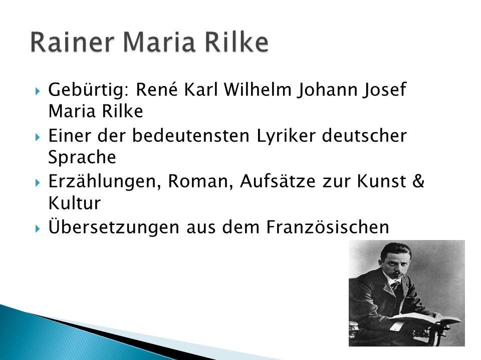 Rainer Maria Rilke Gebürtig: René Karl Wilhelm Johann Josef Maria Rilke. Einer der bedeutensten Lyriker deutscher Sprache.