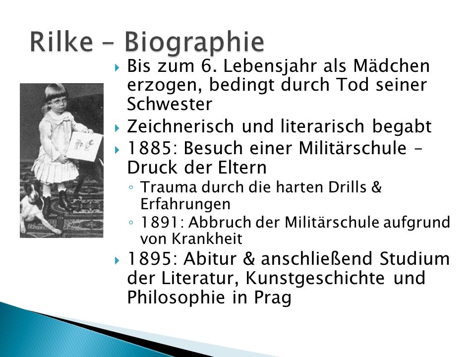 Rilke – Biographie Bis zum 6. Lebensjahr als Mädchen erzogen, bedingt durch Tod seiner Schwester.