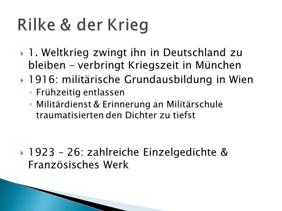 Rilke & der Krieg 1. Weltkrieg zwingt ihn in Deutschland zu bleiben – verbringt Kriegszeit in München.