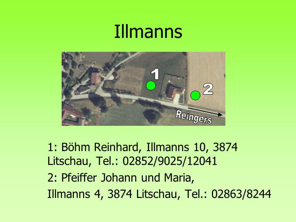 Illmanns 1: Böhm Reinhard, Illmanns 10, 3874 Litschau, Tel.: 02852/9025/12041. 2: Pfeiffer Johann und Maria,