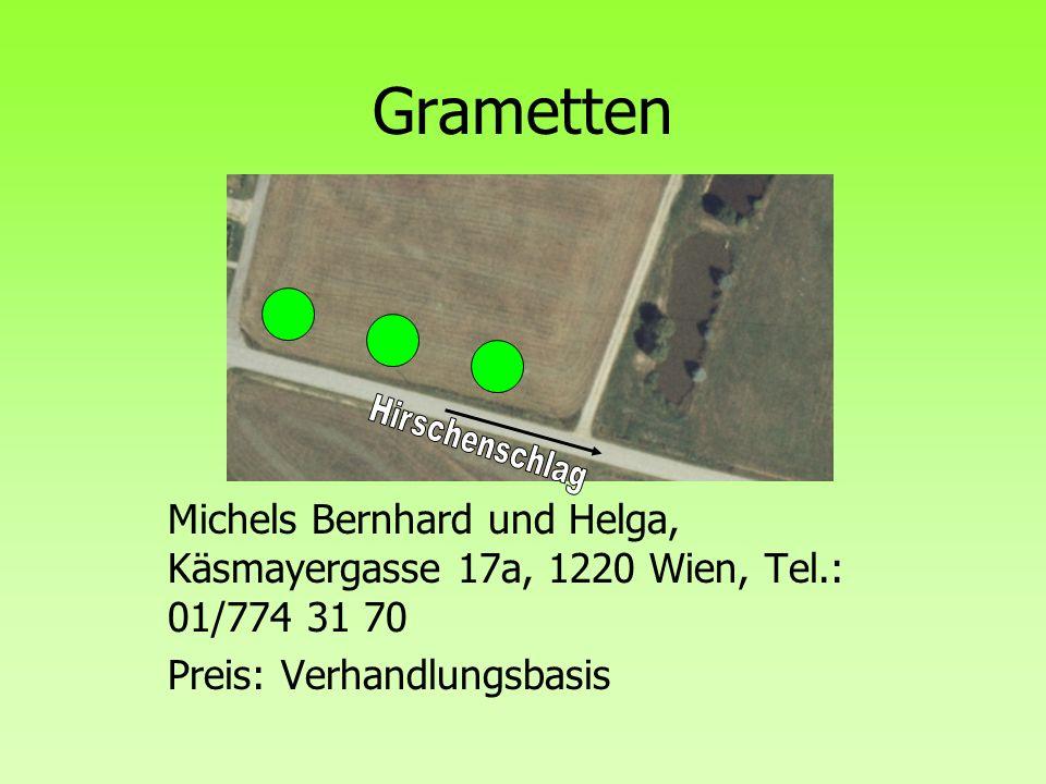 Grametten Hirschenschlag. Michels Bernhard und Helga, Käsmayergasse 17a, 1220 Wien, Tel.: 01/774 31 70.