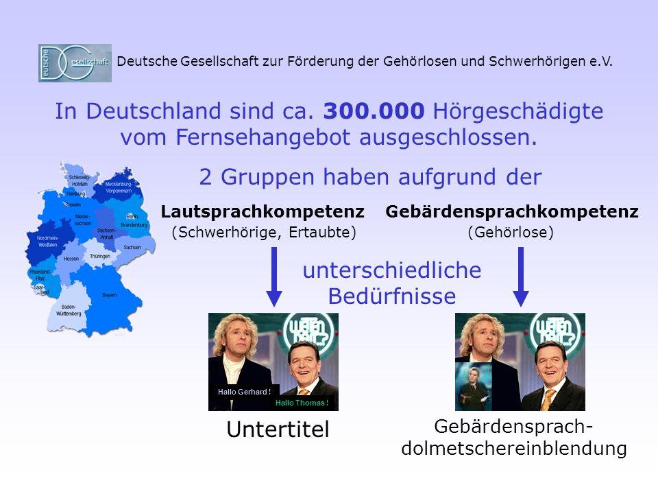 In Deutschland sind ca. 300.000 Hörgeschädigte