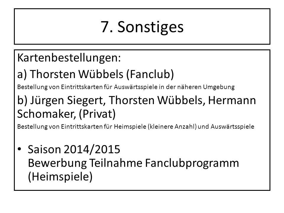 7. Sonstiges Kartenbestellungen: a) Thorsten Wübbels (Fanclub)