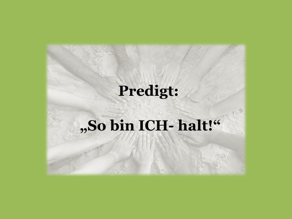 """Predigt: """"So bin ICH- halt!"""